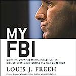 My FBI: Bringing Down the Mafia, Investigating Bill Clinton, and Fighting the War on Terror | Louis J. Freeh