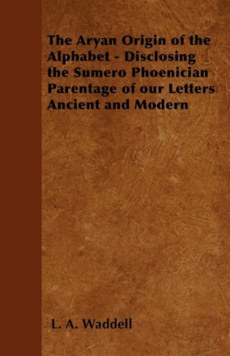 The Aryan Origin of the Alphabet - Disclosing the Sumero-Phoenician Parentage of Our Letters Ancient and Modern PDF ePub fb2 ebook