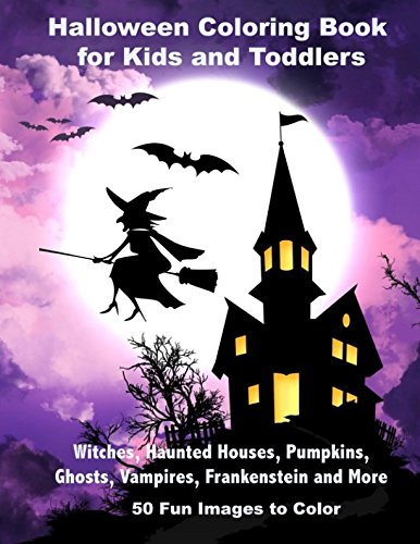 Halloween Coloring Book for Kids and Toddlers: Witches, Haunted Houses, Pumpkins, Ghosts, Vampires, Frankenstein and More 50 Fun Images to Color for $<!--$4.99-->