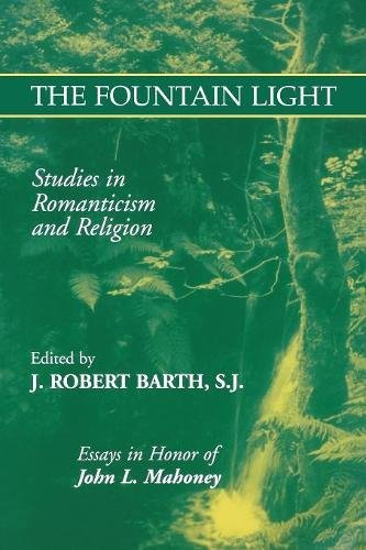 The Fountain Light: Studies in Romanticism and Religion Essays in Honor of John L. Mahoney (Studies in Religion and Literature)
