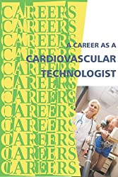 A Career as a Cardiovascular Technologist (Careers Ebooks) (English Edition)