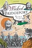 Wicked Bridgeport, Michael J. Bielawa, 1609493796