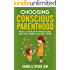 Choosing Conscious Parenthood: Have a Conflict-Free Relationship with Your Toddler and Teen-To-Be
