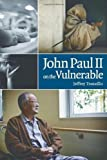 John Paul II on the Vulnerable, Tranzillo, Jeffrey, 0813220114