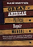 Sam Smith's Great American Political Repair Manual, Sam Smith, 0393316270