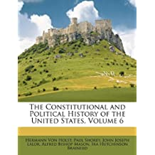 The Constitutional and Political History of the United States, Volume 6