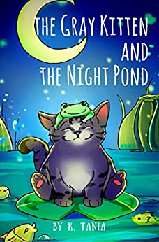 THE GRAY KITTEN AND THE NIGHT POND Cat books for toddlers Toddler books ages 2-4 Picture books for toddlers Rhyming books for toddlers: Teaches to ask mother's permission before going out by [Tania, K.]