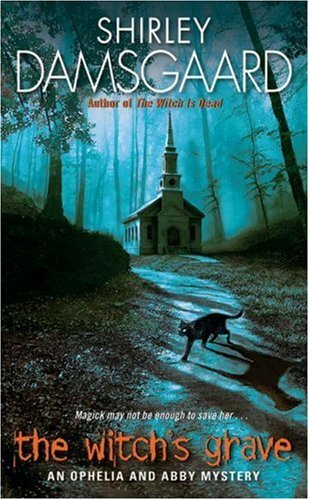 The Witch's Grave (Ophelia & Abby Mysteries, No. 6): An Ophelia and Abby Mystery (Abby and Ophelia Series)
