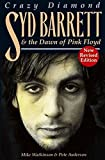 Crazy Diamond: Syd Barrett and the Dawn of Pink Floyd: Syd Barrett and the Dawn of Pink Floyd