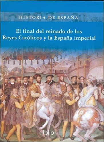 El final del reinado de los Reyes Católicos y la España imperial Historia de España: Amazon.es: Fernández Álvarez, Manuel: Libros