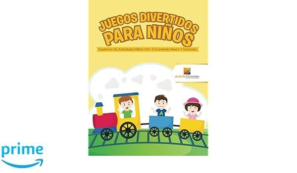 Juegos Divertidos Para Niños : Cuadernos De Actividades Niños | Vol -2 | Contando Dinero Y Decimales (Spanish Edition): Activity Crusades: 9780228224198: ...