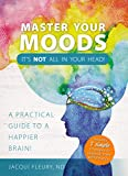 Master Your Moods: It's Not All In Your Head!
