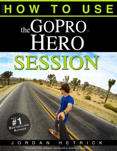 GoPro: How To Use The GoPro Hero Session
