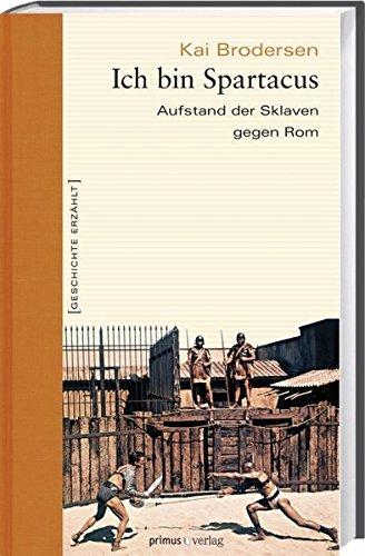 Ich bin Spartacus: Aufstand der Sklaven gegen Rom (Geschichte erzählt) Gebundenes Buch – 1. März 2010 Kai Brodersen 389678823X Geschichte / Altertum Altes Rom