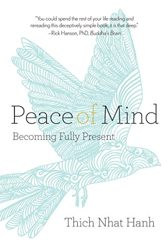 Peace of Mind: Becoming Fully Present Kindle Edition