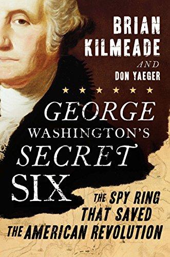 (George Washington's Secret Six: The Spy Ring That Saved the American Revolution)