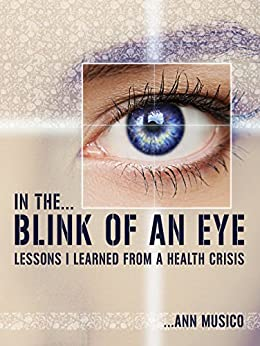 In The Blink of an Eye: Lessons I Learned From a Health Crisis by [Musico, Ann]