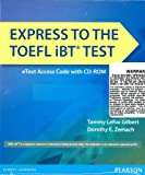Express to the TOEFL IBT Test SB ETEXT with CD-ROM, Tammy LeRoi Gilbert and Dorothy Zemach, 0133438031