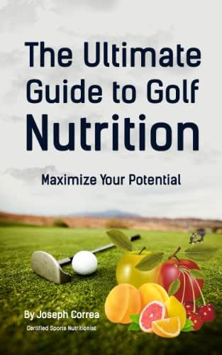 The Ultimate Guide to Golf Nutrition: Maximize Your Potential