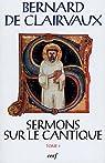 Sermons sur le Cantique : Tome 1 (Sermons 1-15) par de Clairvaux