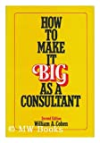 How to Make It Big As a Consultant, Cohen, William A., 0814459412