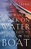 img - for If You Want to Walk on Water, You've Got to Get Out of the Boat book / textbook / text book