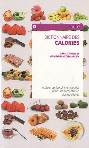 Dictionnaire des calories Broché – 1 juin 2010 Marie-Françoise Arden Christopher Arden De Vecchi 2732844675