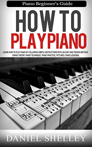 How to Play Piano: Piano Beginner's Guide. Learn How to Play Piano by following Simple Instructions with an Easy and Proven Method (Piano theory, Piano ... Piano Practice, pictures, Piano Lesso
