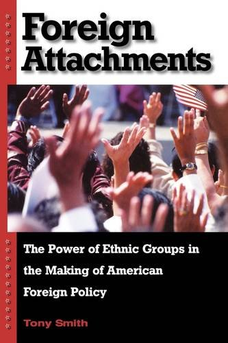 Foreign Attachments: The Power of Ethnic Groups in the Making of American Foreign Policy