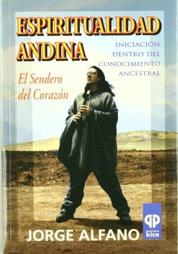 Espiritualidad Andina/ Andean Spirituality: El Sendero del Corazon/ The Path of the Heart (Presencia Del Pasado/ Presence of the Past) (Spanish Edition)