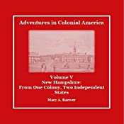 Adventures in Colonial America: Volume 5: New Hampshire: From One Colony, Two Independent States | Mary Baewer