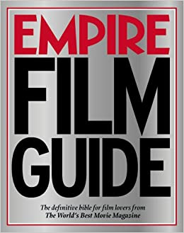 Empire Film Guide The Definitive Bible For Lovers From Worlds Best Movie Magazine Paperback 6 Sep 2007