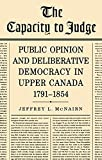 img - for The Capacity to Judge: Public Opinion and Deliberative Democracy in Upper Canada,1791-1854 (Heritage) book / textbook / text book