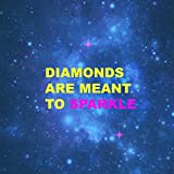 Diamonds Are Meant to Sparkle