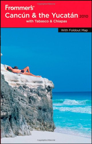 Frommer's Cancun, Cozumel and the Yucatan 2010 (Frommer's Complete Guides)