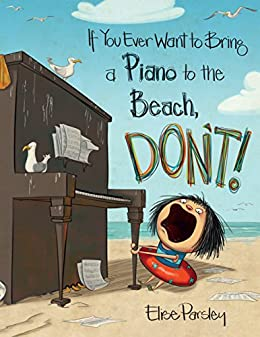 If You Ever Want to Bring a Piano to the Beach, Don't! (Magnolia Says DON'T! Book 2) by [Parsley, Elise]