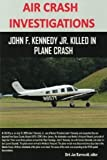 img - for AIR CRASH INVESTIGATIONS - John F. Kennedy Jr. killed in plane crash book / textbook / text book