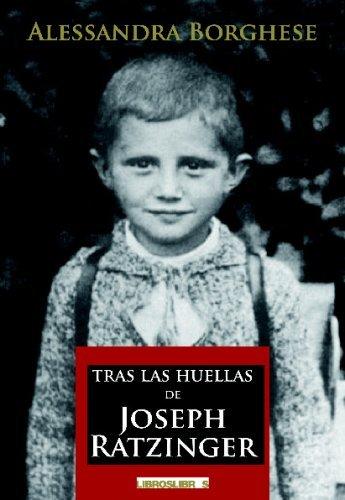 Tras las huellas de Joseph Ratzinger (Spanish Edition) by Alessandra Borghese (2009-01-28)