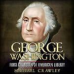 George Washington: First Guardian of American Liberty | Michael Crawley