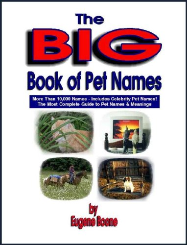 The Big Book of Pet Names: More Than 10,000 Pet Names - The Most Complete Guide to Pet Names & Meanings