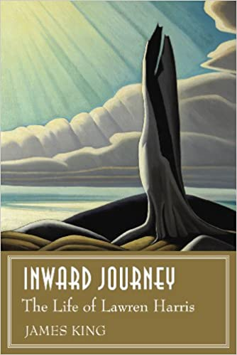 Inward JourneyThe Life of Lawren HarrisJames King