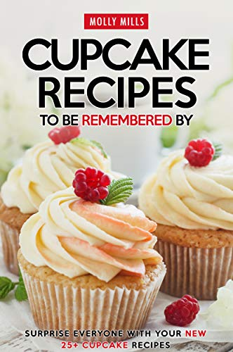 Cupcake Recipes to be Remembered By: Surprise Everyone with Your New 25+ Cupcake Recipes