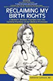 Reclaiming My Birth Rights: A Mother's Wisdom Triumphs Over the Harmful Practices of Her Medical Profession