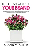 The New Face of Your Brand: Social Brand Advocacy grows Business with Customer Community and Co-Created Marketing