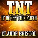 TNT: It Rocks the Earth | Claude M. Bristol