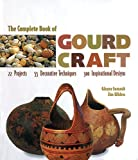 img - for By Ginger Summit - The Complete Book of Gourd Craft: 22 Projects, 55 Decorative Techniques, 300 Inspirational Designs (New edition) (12.1.1999) book / textbook / text book