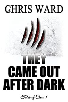 They Came Out After Dark (Tales of Crow #1) by [Ward, Chris]