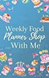 Weekly Food Planner Shop With Me: Planner, Journal, Notebook, dairy; The Perfect Gift for Foodies, Cooks, Chefs * 150 Page Custom Cookbook *5 x 8 * Softback * Large Notebook