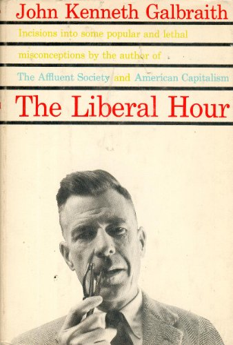 The Liberal Hour by John Kenneth Galbraith