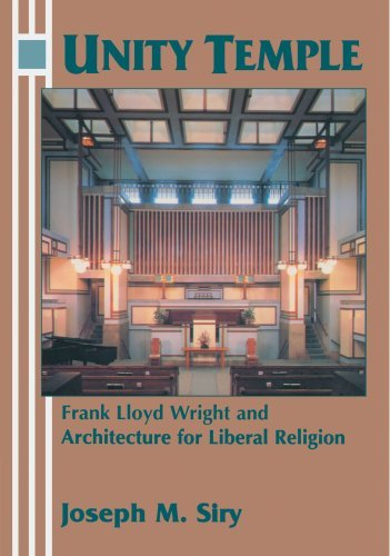 Unity Temple: Frank Lloyd Wright and Architecture for Liberal Religion by Joseph M. Siry (1998-03-13)
